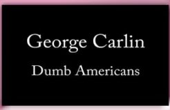 George Carlin - Dumb Americans